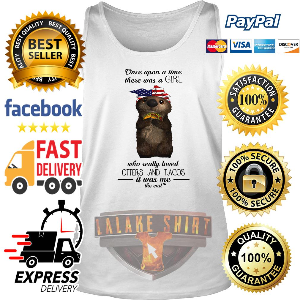 Once upon a time there was a girl who really loved Otters and tacos tank top