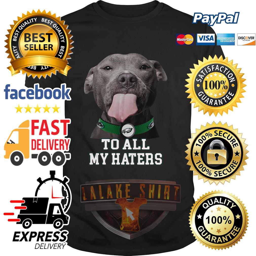 Pitbull Philadelphia Eagles to all my haters shirt