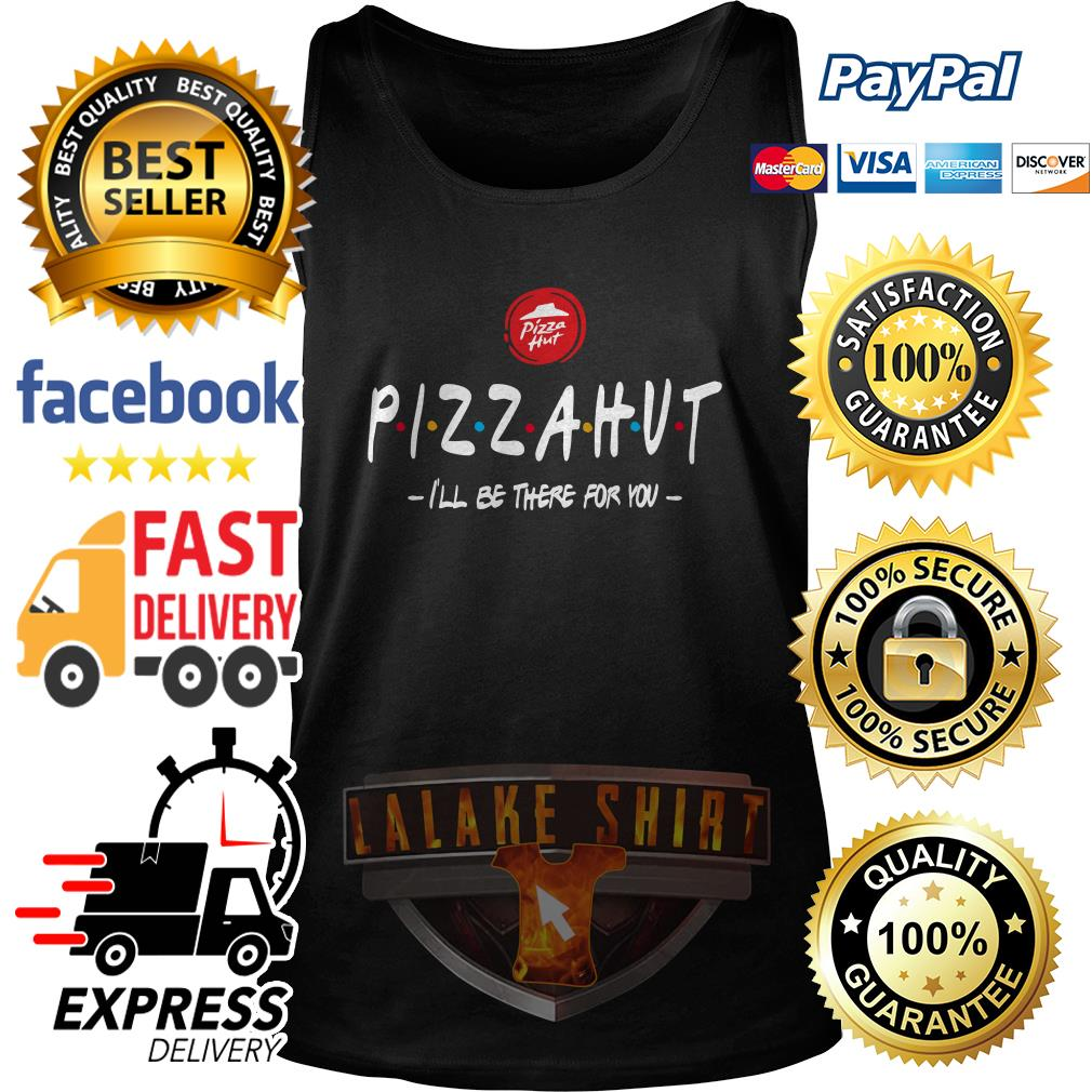 Pizza Hut I'll be there for you tank top