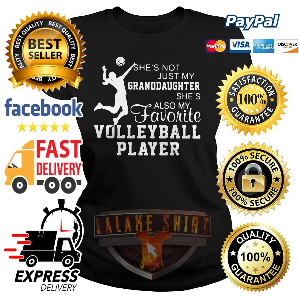 She's not just my Granddaughter she's also my favorite volleyball player ladies tee