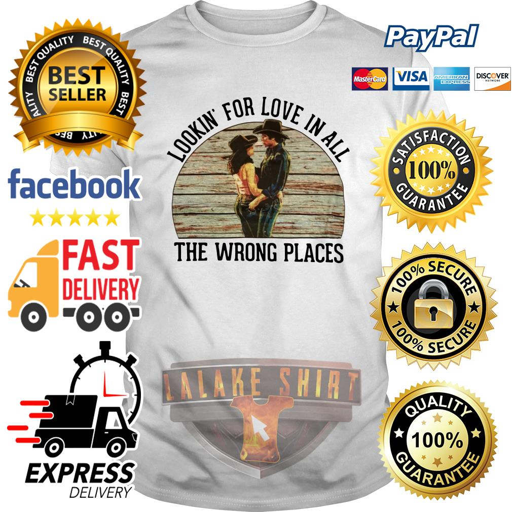 Urban Cowboy Lookin' for love in all the wrong places shirt