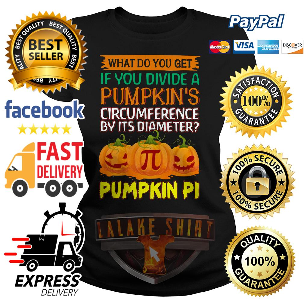 What do you get If you divide a Pumpkin's circumference by it's diameter Pumpkin Pi Halloween ladies tee