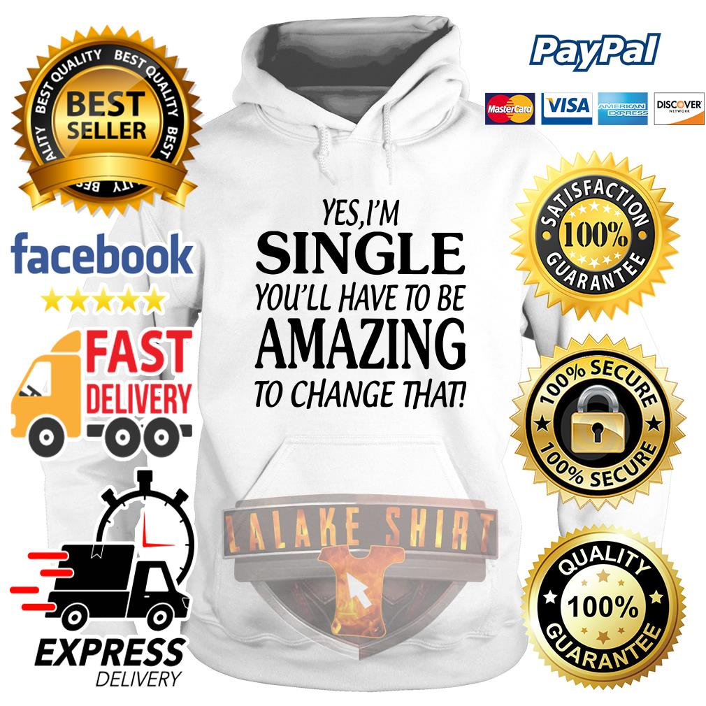 Yes I'm single you'll have to be amazing to change that hoodie