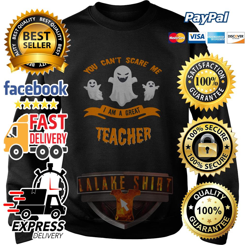 You can't scare me I am a great teacher Halloween sweater