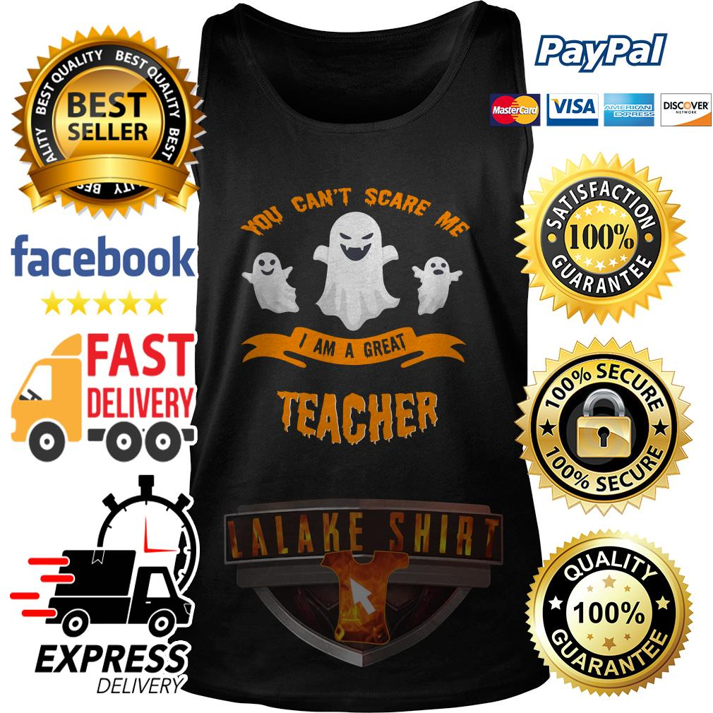 You can't scare me I am a great teacher Halloween tank top