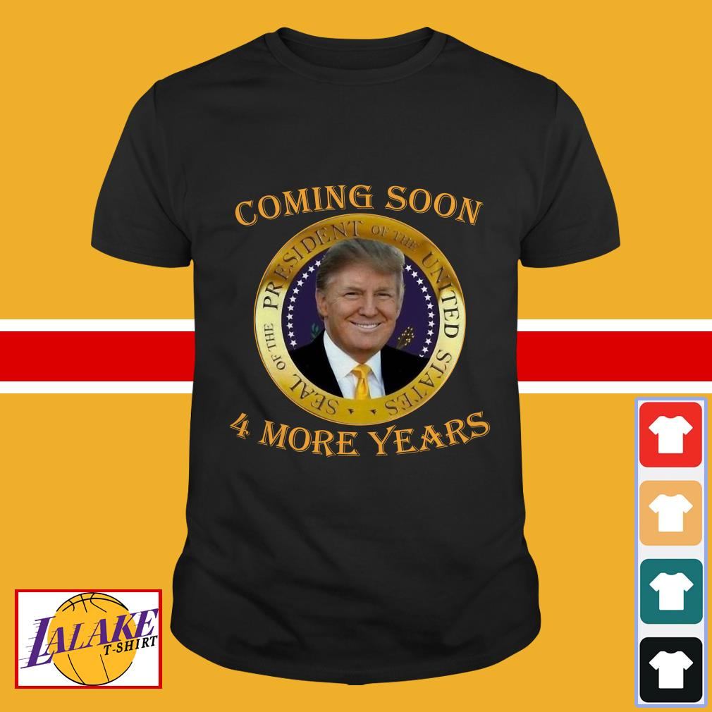Coming soon President of United States Donald Trump 4 more years shirt