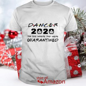 Dance 2020 the one where they were quarantined shirt