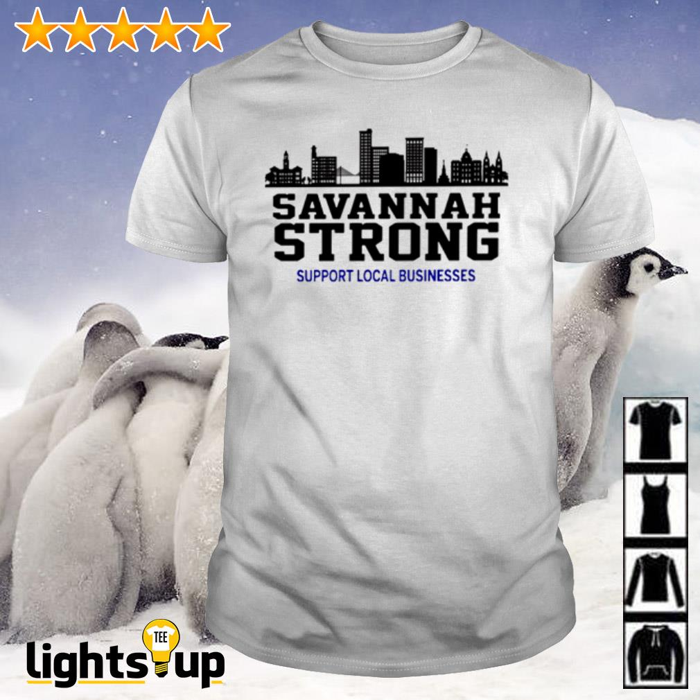 Savannah Strong Support local Businesses shirt