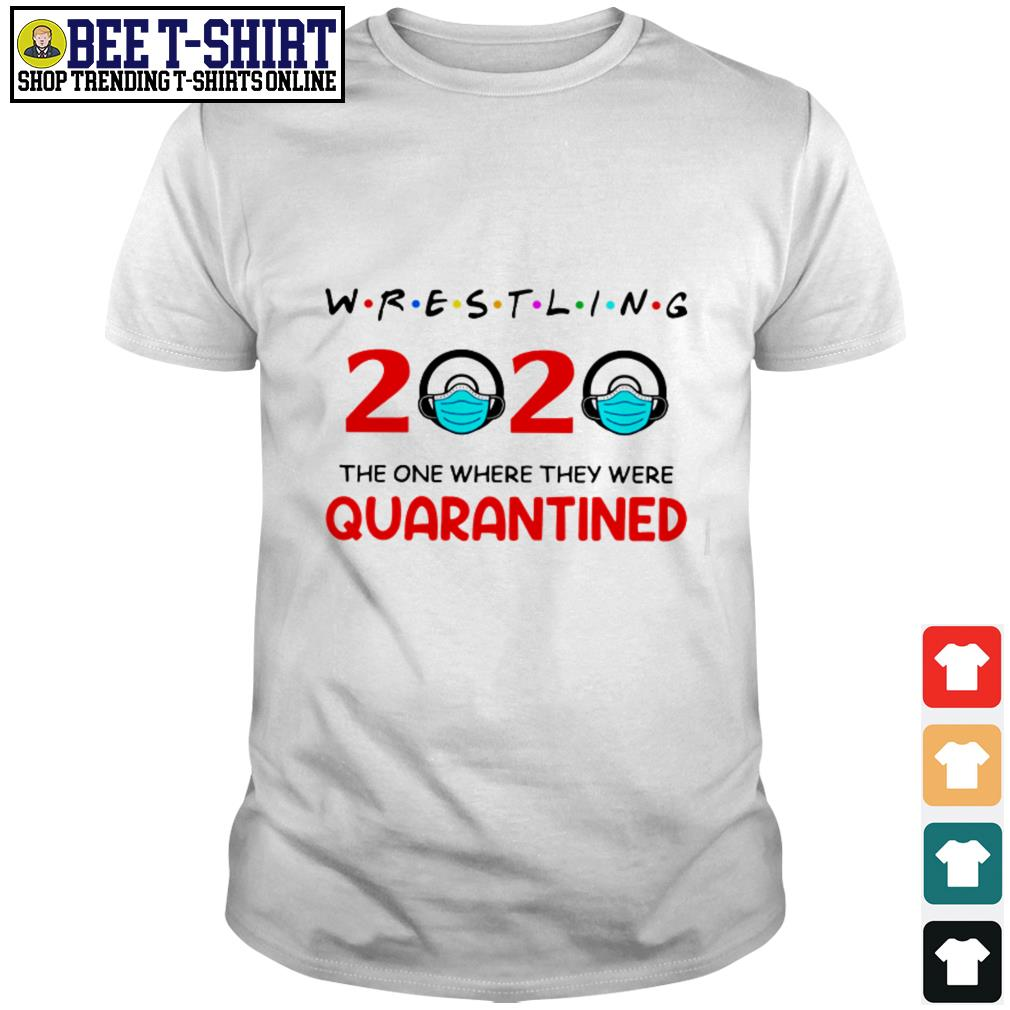 Wrestling 2020 the one where they were quarantined shirt