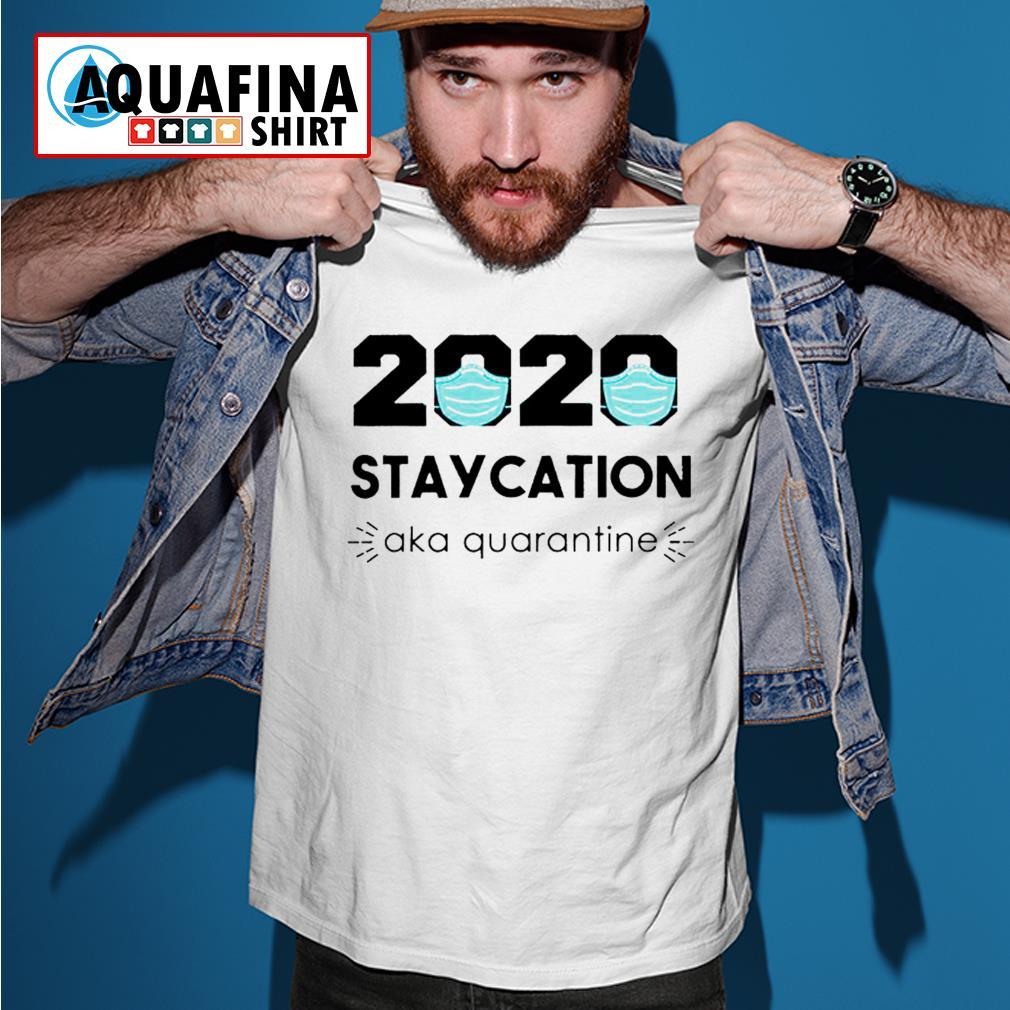 2020 Staycation AKA Quarantine Shirt