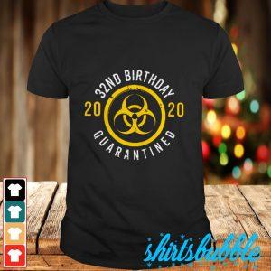Biohazard Symbol 32th birthday 2020 quarantined shirt