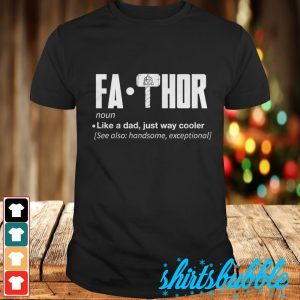 Fathor noun like a dad just way cooler see also handsome exceptional shirt