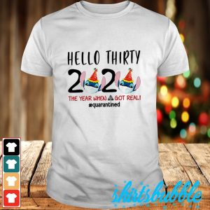 Hello thirty Stitch 2020 the one where got real #quarantied shirt