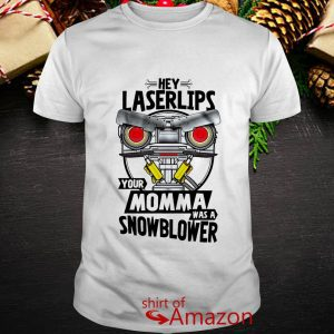 Hey Laser lips your momma was a snowblower Short Circuit shirt