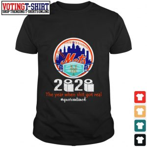 Hot New York Mets 2020 the year when shit got real #quarantined shirt