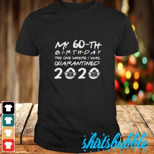 My 60th birthday the one where I was quarantined 2020 shirt