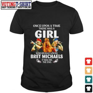 Once upon a time there was a girl who really love Bret Michaels it was me the end shirt
