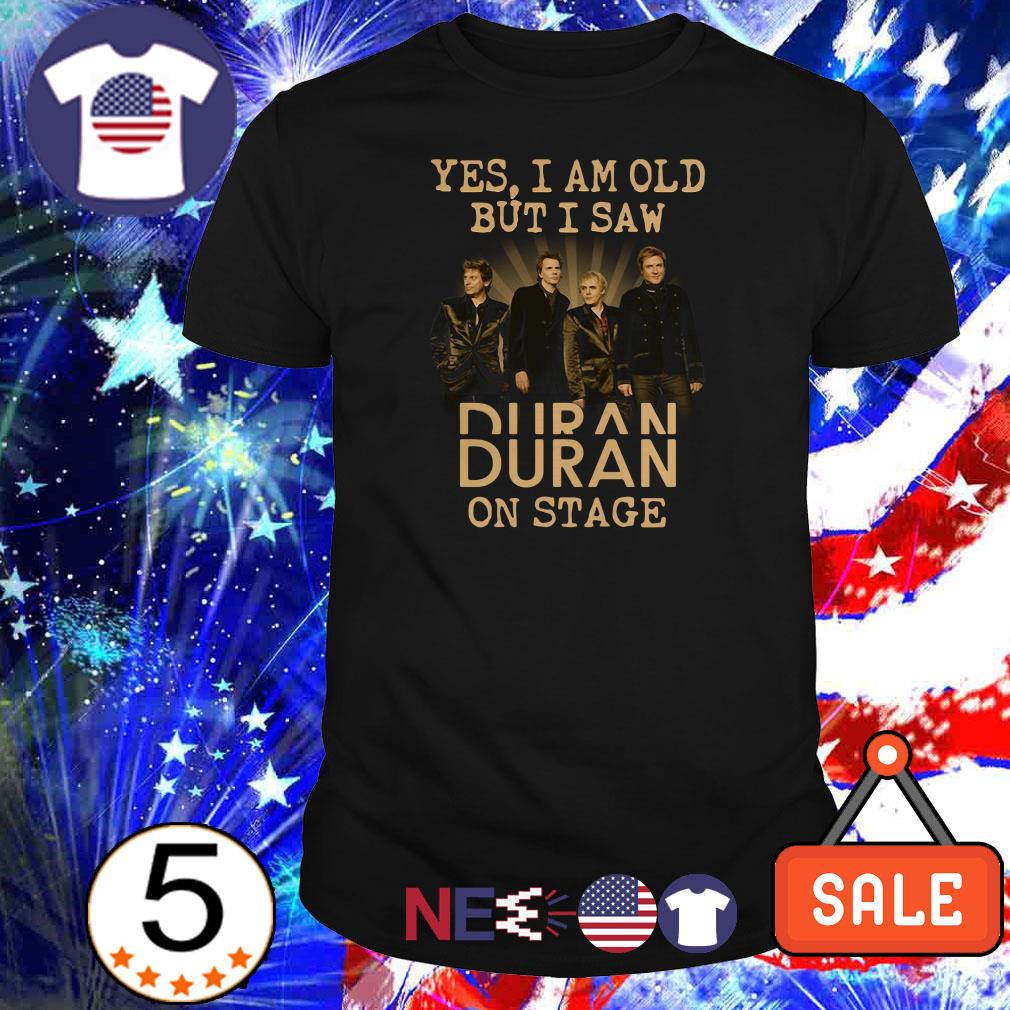 Yes I am old but I saw Duran on stage shirt
