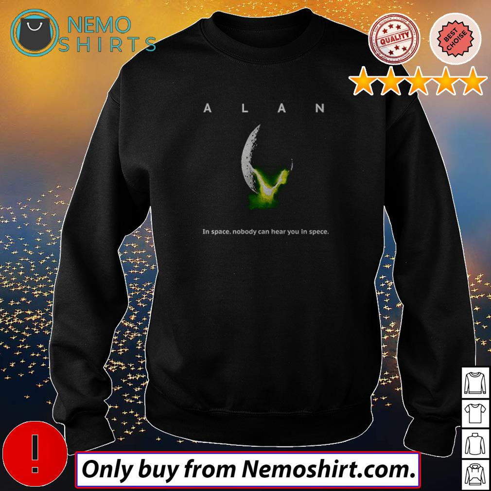 Alan Alien in space nobody can hear you in space shirt