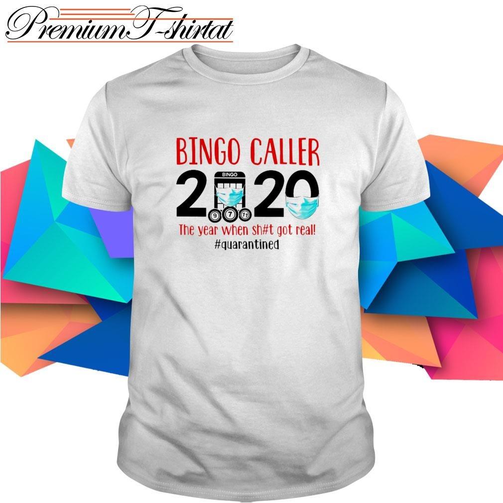 Bingo Caller 2020 the year when shit got real #quarantined shirt