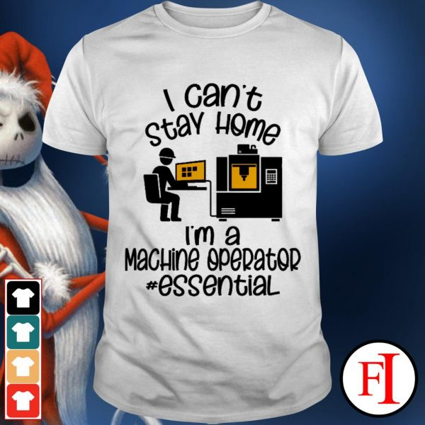 I can't stay home I'm a machine operator essential best white shirt