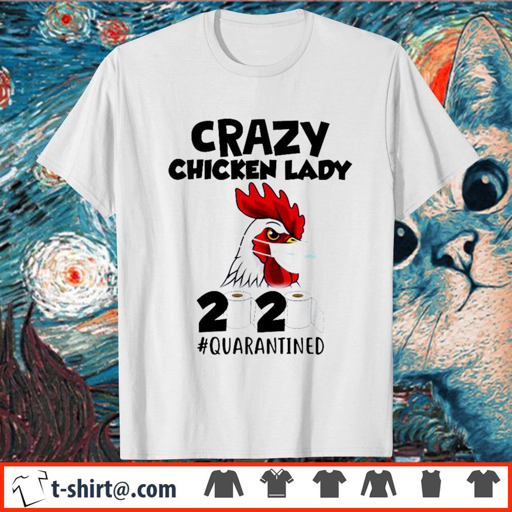 Crazy chicken lady 2020 quarantined shirt
