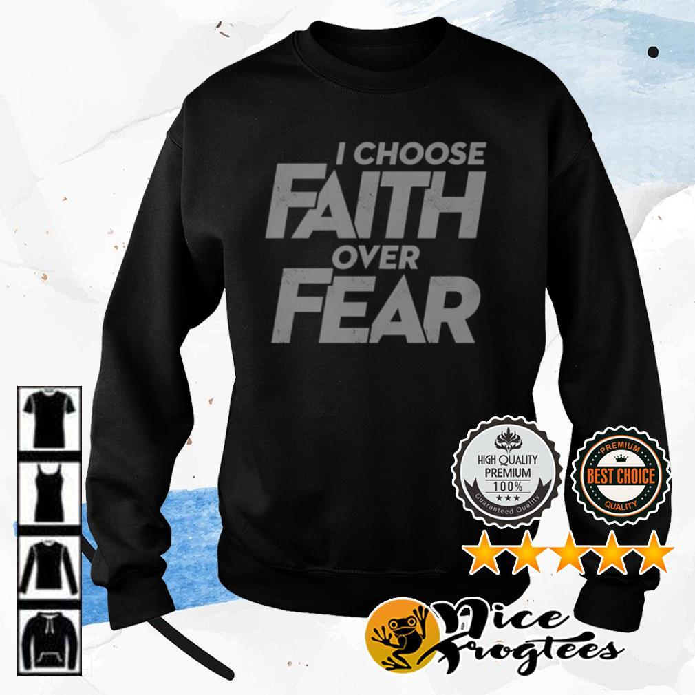 I choose faith over fear shirt