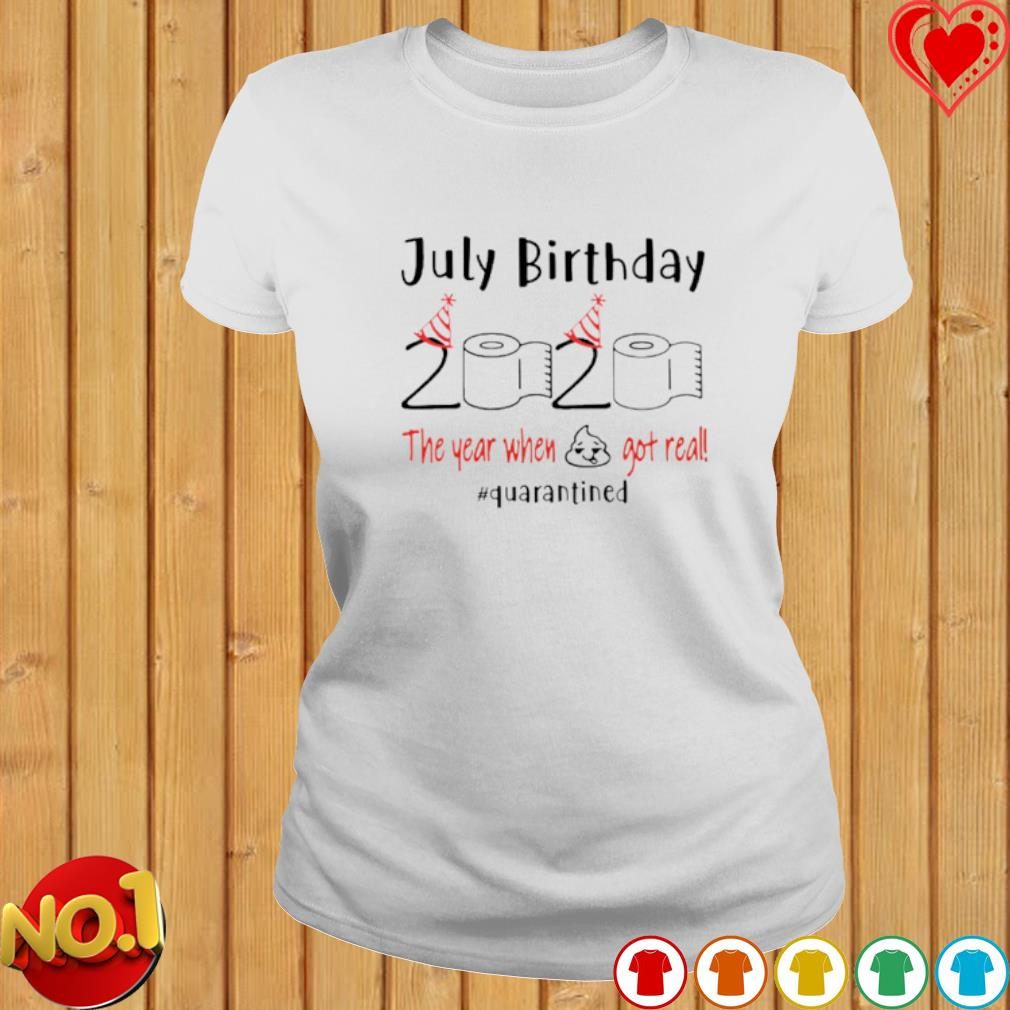 July Birthday 2020 the year when shit got real quarantined Toilet Paper shirt