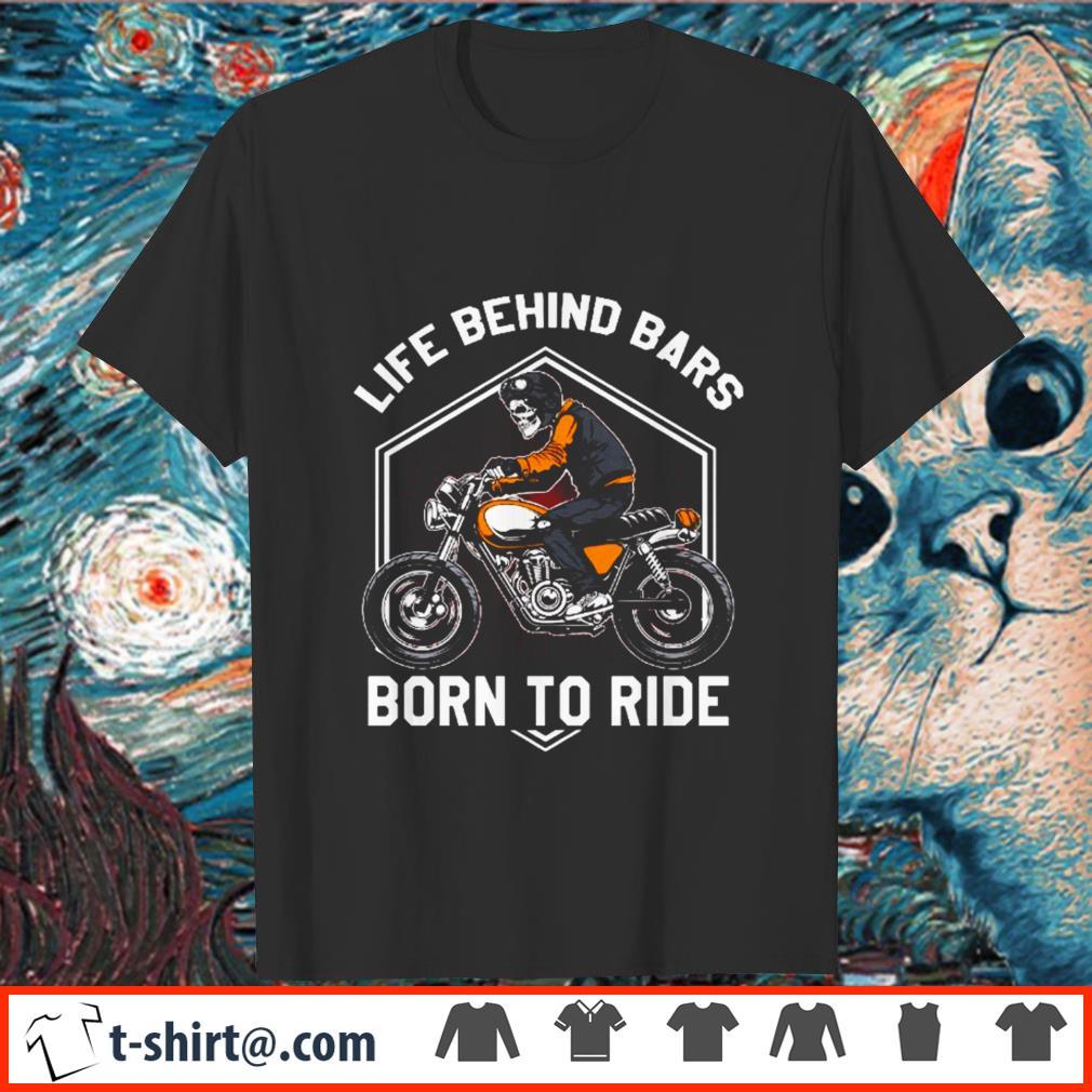 Life behind bars born to ride shirt