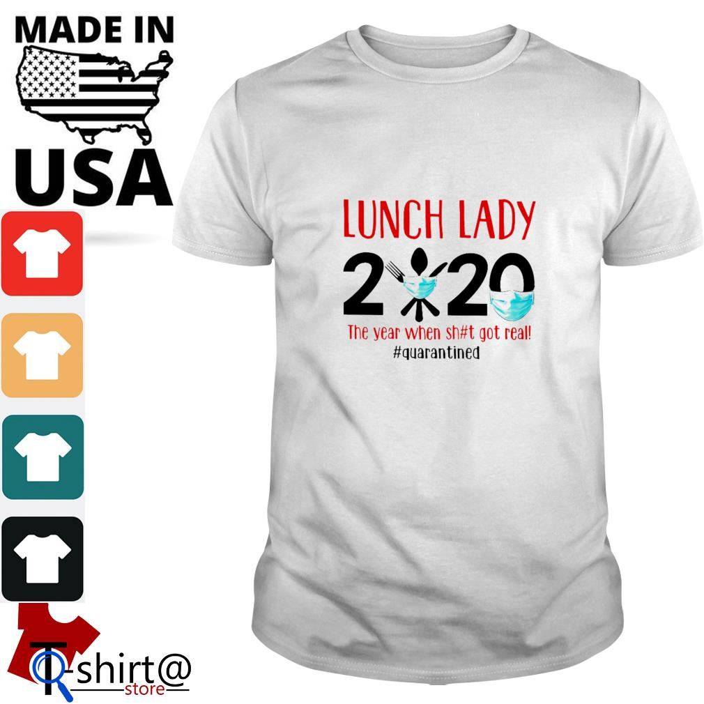 Lunch lady 2020 the year when shit got real quarantined shirt