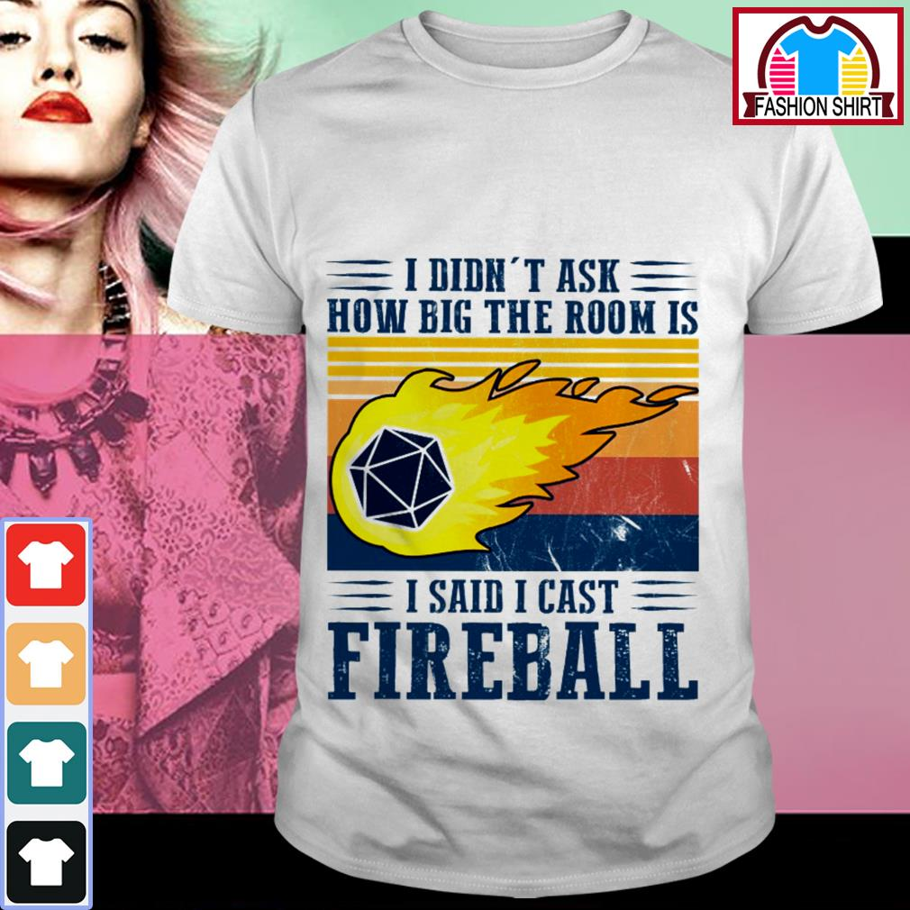 Official I didn't ask how big the room is I said I cast fireball shirt by tshirtat store