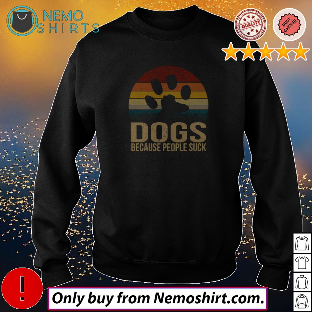 Paw dogs because people suck sunset shirt