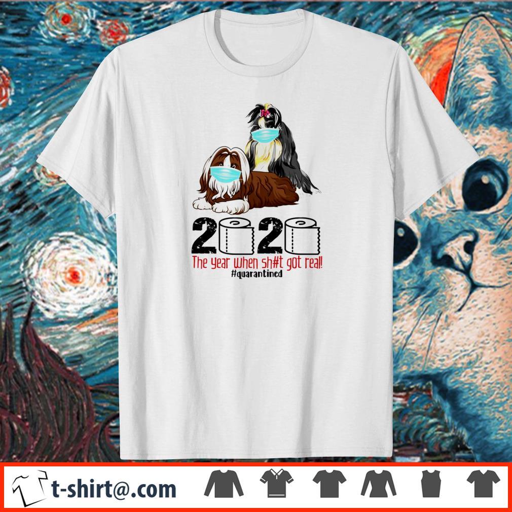 Shih Tzu the year when shit got real quarantined shirt