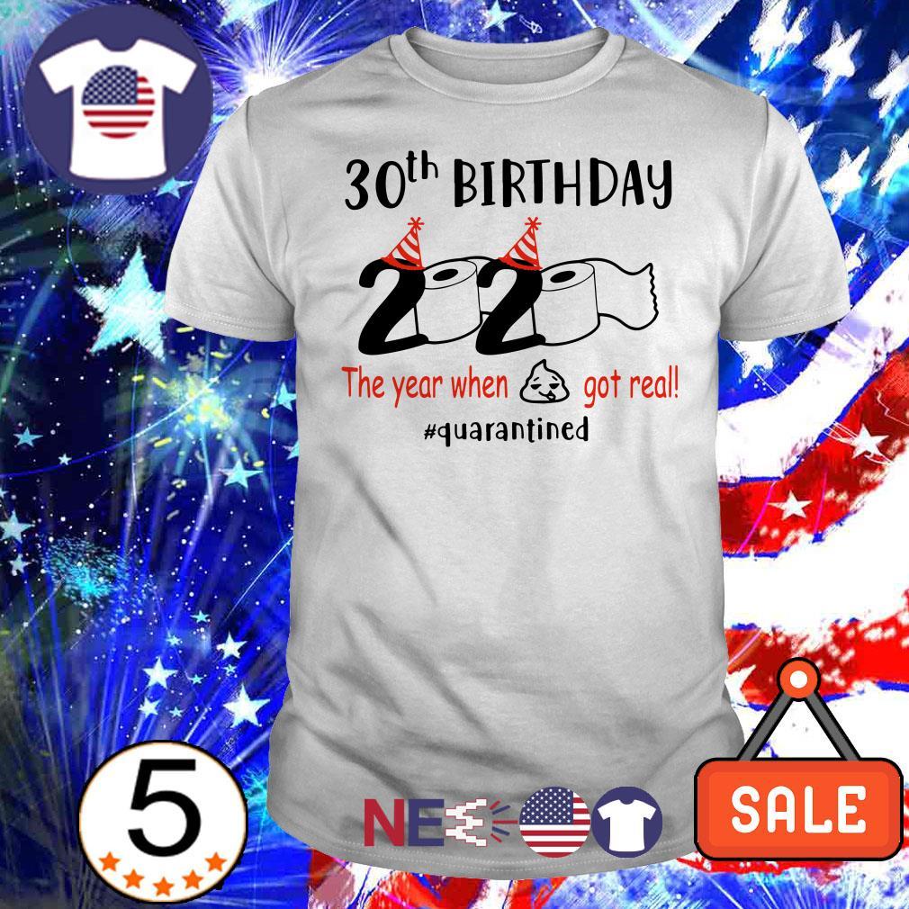 30th birthday 2020 the year when shit got real #quarantined shirt
