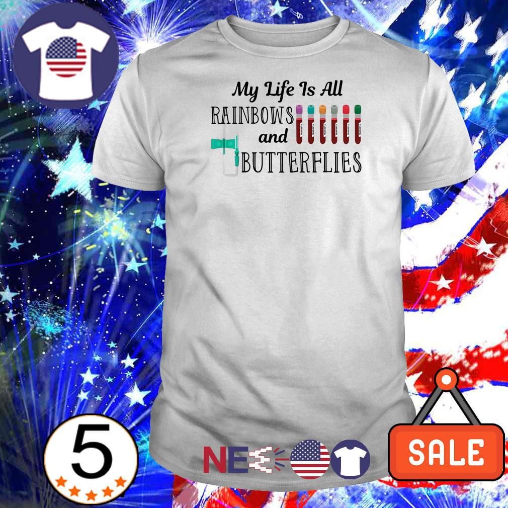 My life is all rainbows and butterflies shirt