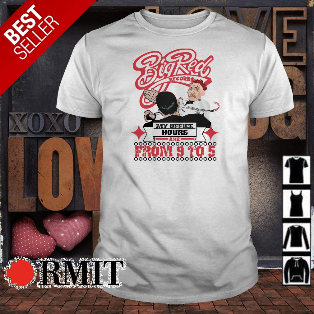 BigRed records My Office Hours are from 9 to 5 shirt