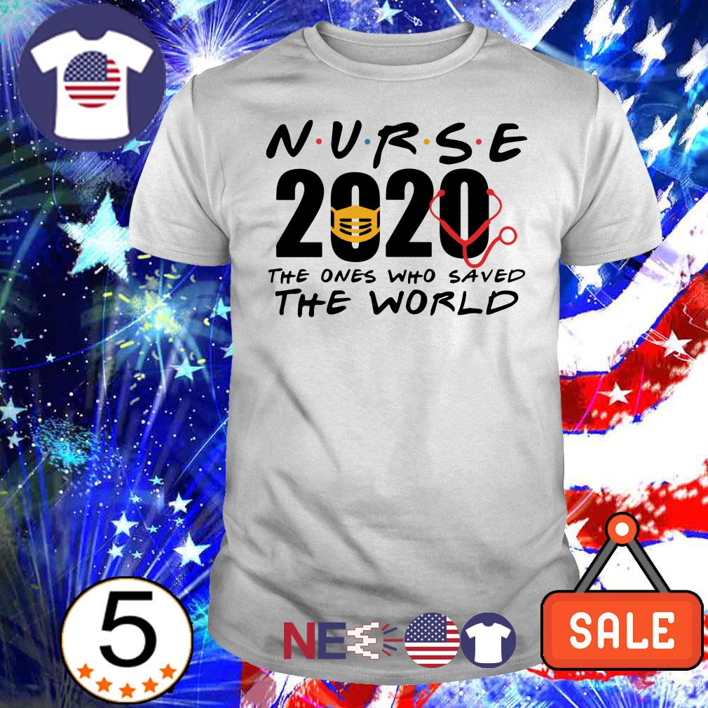 Nurse 2020 the ones who saved the world shirt