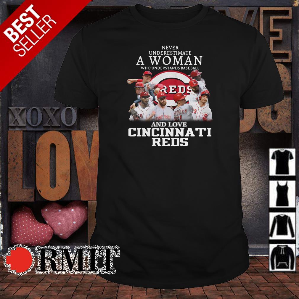 Never underestimate a woman who understands baseball and love Cincinnati Reds shirt