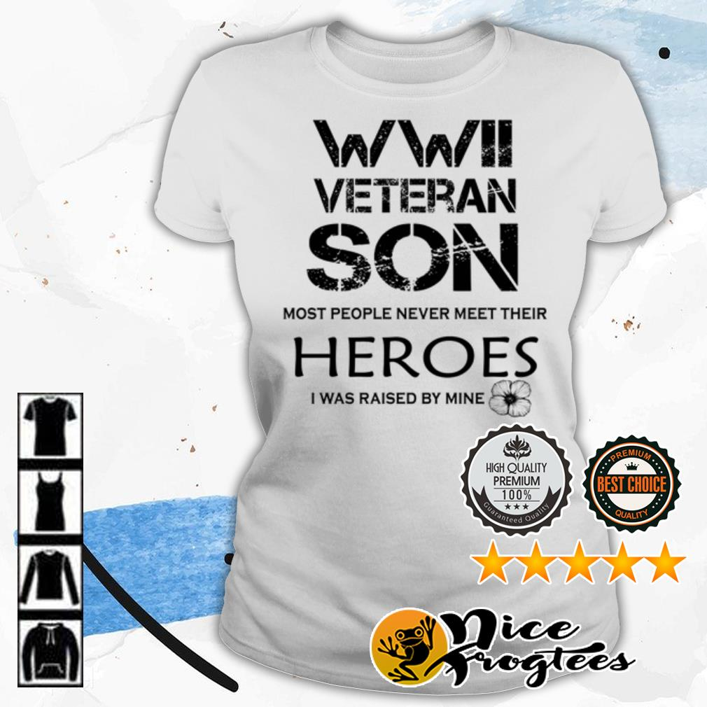Wwi veteran son most people never meet their heroes I was raised by mine shirt