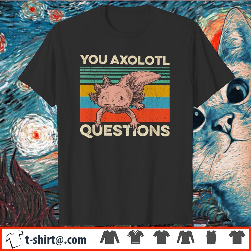 Official You axolotl questions vintage shirt