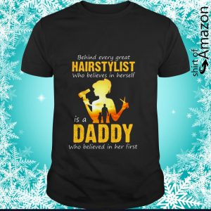 Behind every great hairstylist who believes in herself is a daddy who believed in her first shirt