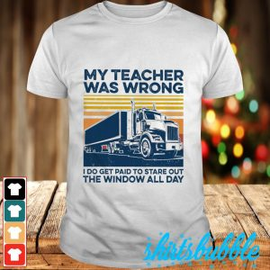 My teacher was wrong I do get paid to stare out the window all day vintage shirt