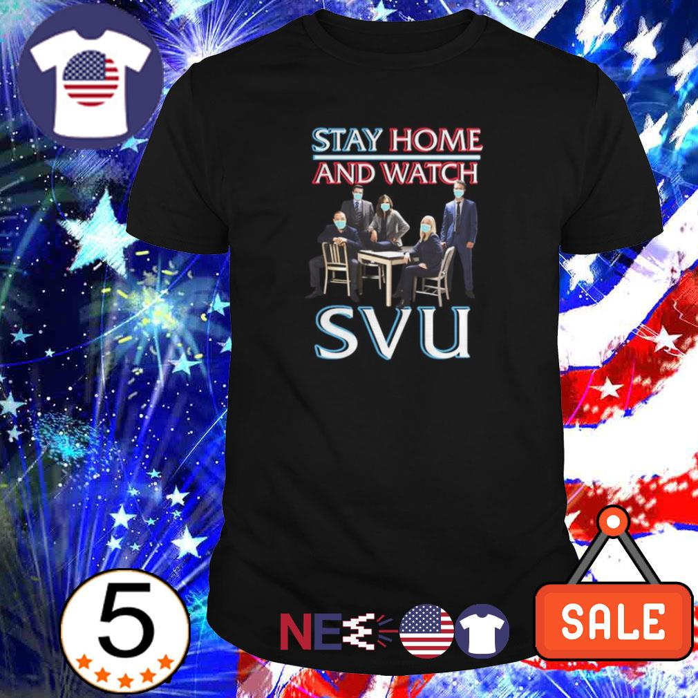 Stay home and watch SVU shirt