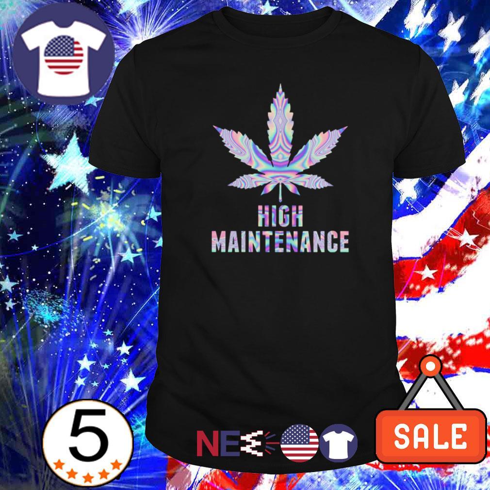 Weed high maintenance shirt