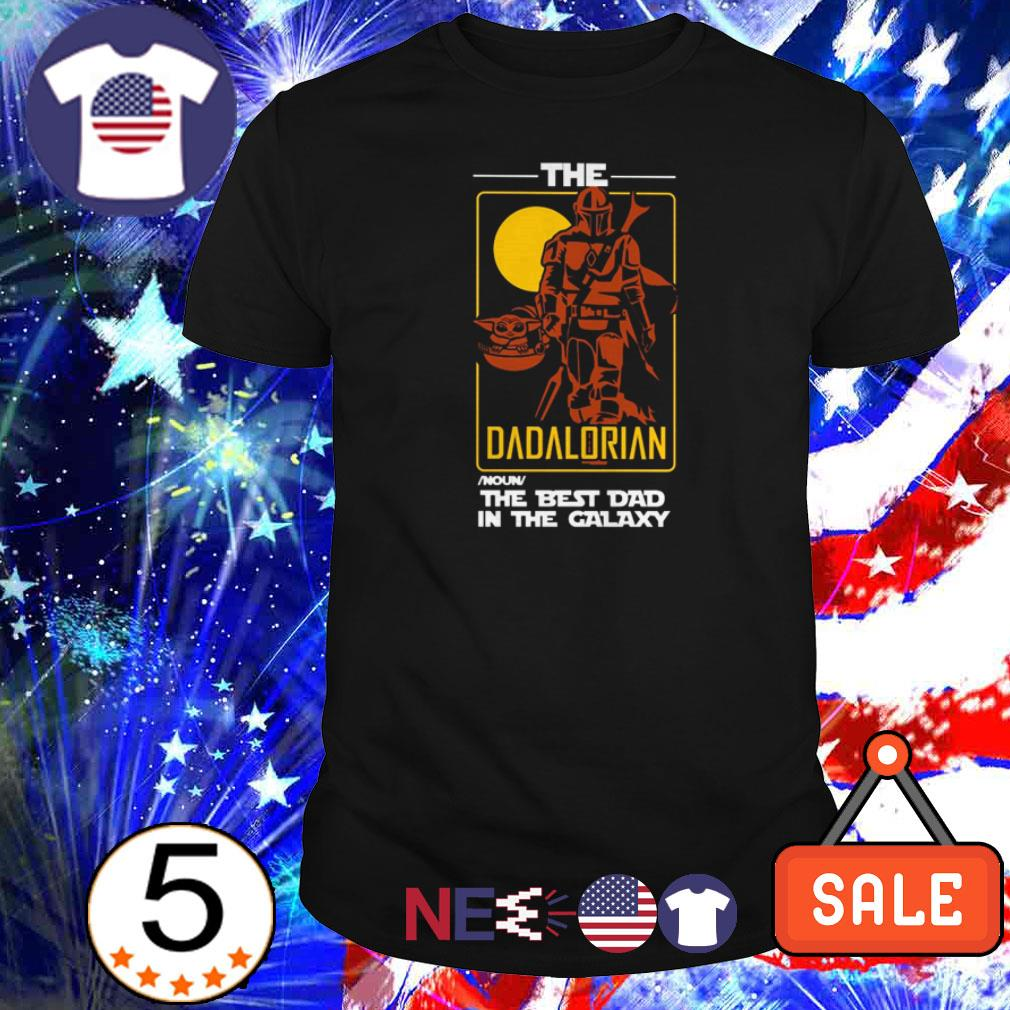 Star Wars The Dadalorian the best dad in the galaxy shirt