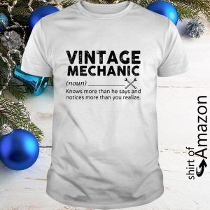 Vintage mechanic knows more than he says and notices more than you realize shirt