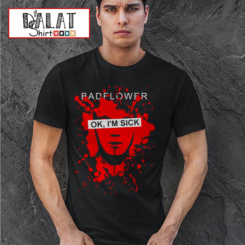 Badflower Ok I'm Sick Anniversary shirt