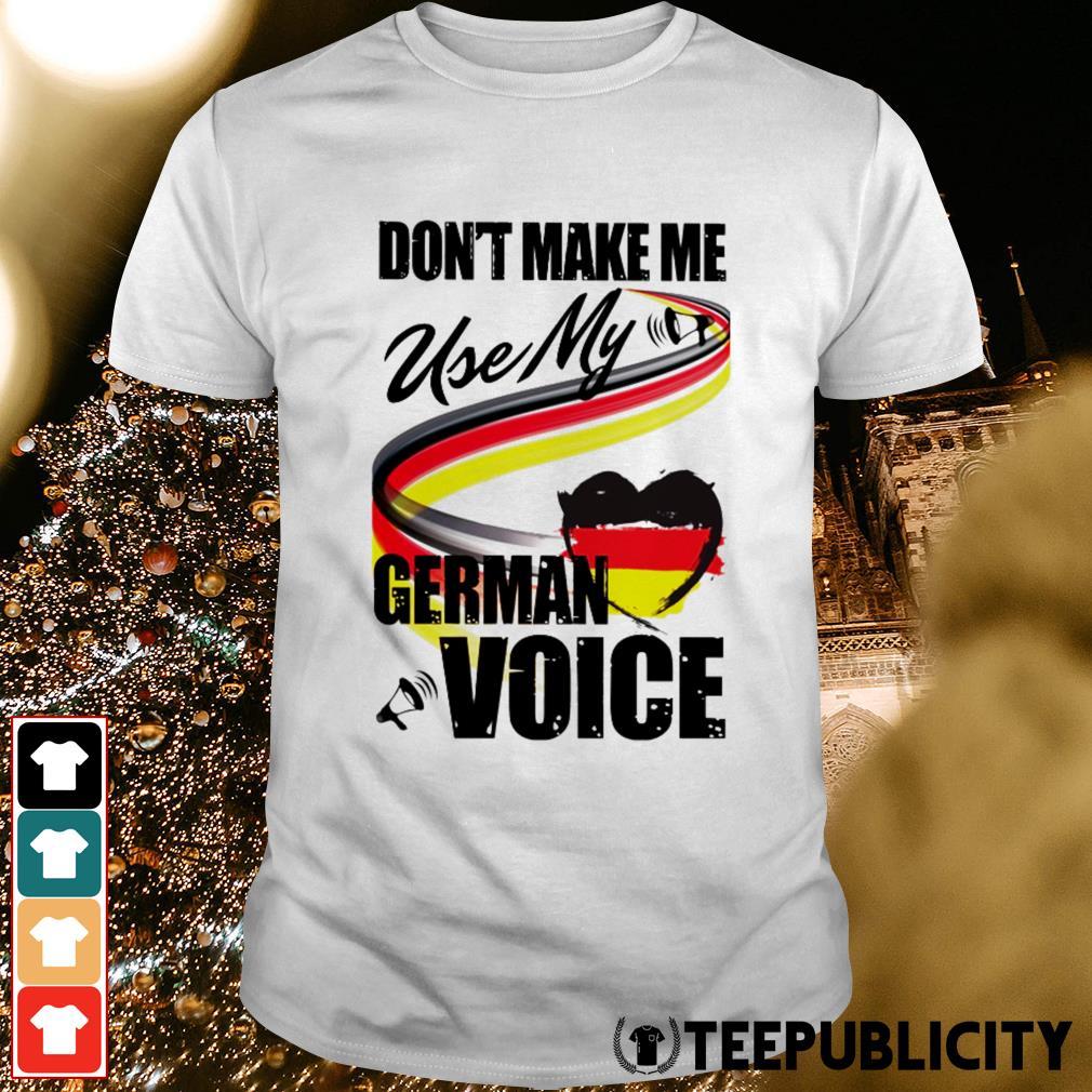Don't make me use my German voice shirt