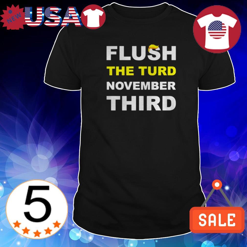 Flush the turd November third Donald Trump shirt