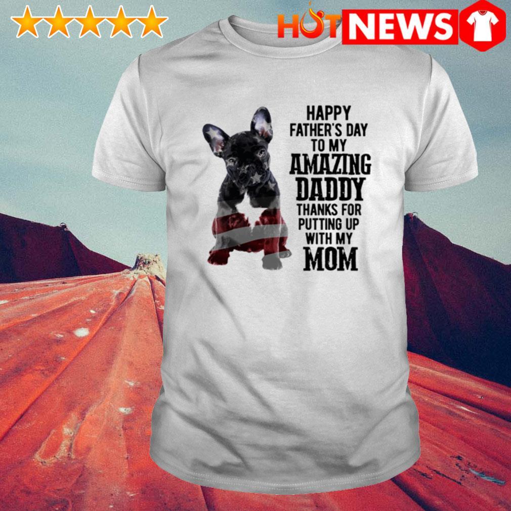 French Bulldog Happy father's day to my amazing daddy shirt